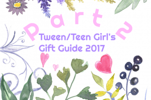 Tween/Teen Girl's Gift Guide 2017 – Pt. 2