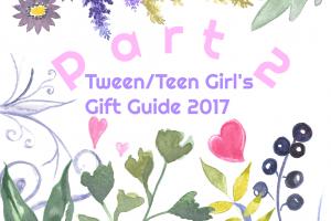 Tween/Teen Girl's Gift Guide 2017 – Pt. 2