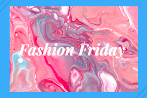 Fashion Friday ~ May 18th