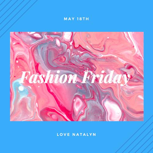 Fashion Friday ~ May 18th