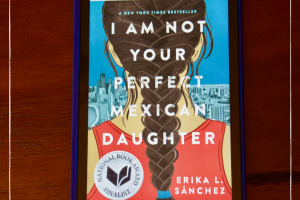 Book Review: I Am Not Your Perfect Mexican Daughter by Erika L. Sanchez