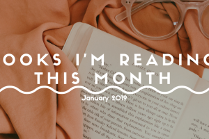 Books I'm Reading This Month: (Jan. 2019 Reads)