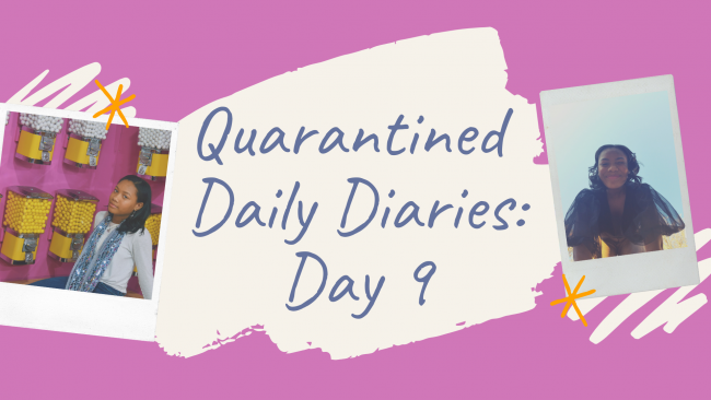Quarantined Daily Diaries: Day 9