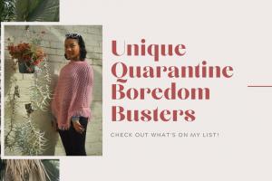 Unique Quarantine Boredom Busters