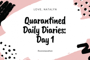 Quarantined Daily Diaries: Day 1