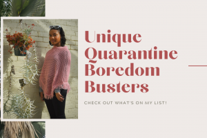 Unique Quarantine Boredom Busters