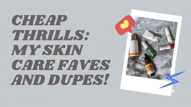 Cheap Thrills: My Skin Care Faves and Dupes!